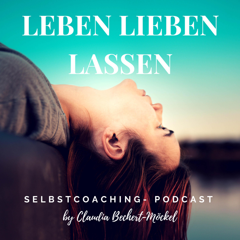 Leben Lieben Lassen- Selbstcoaching-Podcast zu Persönlichkeitsentwicklung, Beziehung und Selbstliebe